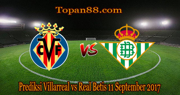 prediksi-villarreal-vs-real-betis-11-september-2017